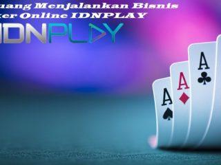 Peluang Menjalankan Bisnis Poker Online IDNPLAY